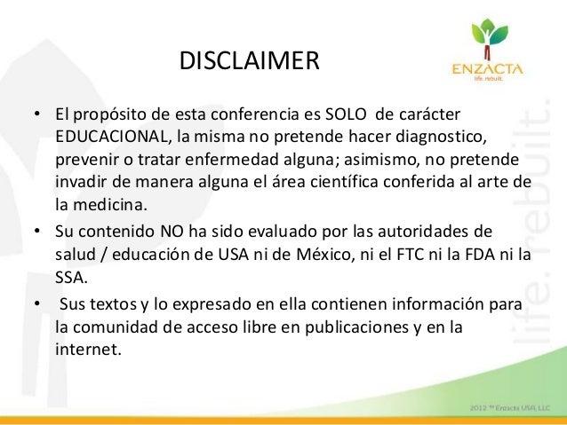DISCLAIMER • El propósito de esta conferencia es SOLO de carácter EDUCACIONAL, la misma no pretende hacer diagnostico, pre...
