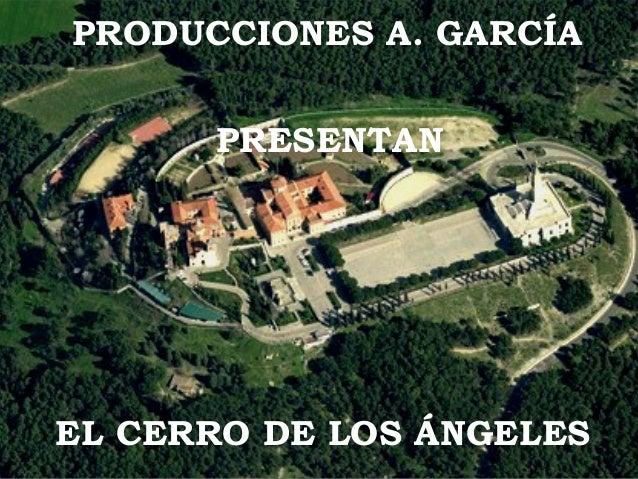 EL CERRO DE LOS ÁNGELES PRODUCCIONES A. GARCÍA PRESENTAN