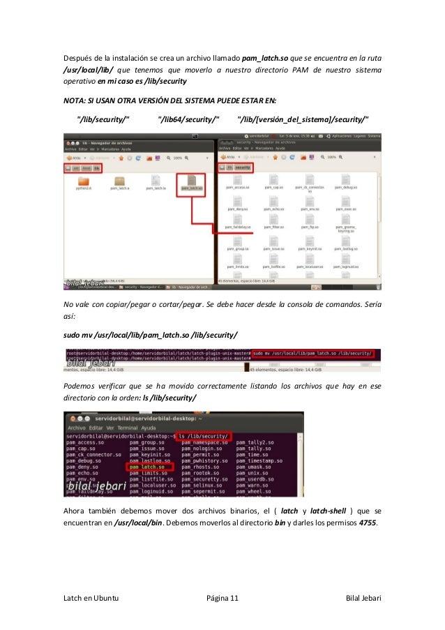 Latch en Ubuntu Página 11 Bilal Jebari Después de la instalación se crea un archivo llamado pam_latch.so que se encuentra ...