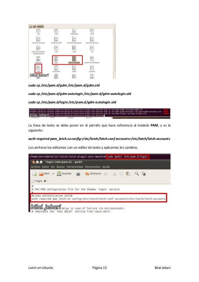 Latch en Ubuntu Página 13 Bilal Jebari sudo cp /etc/pam.d/gdm /etc/pam.d/gdm.old sudo cp /etc/pam.d/gdm-autologin /etc/pam...