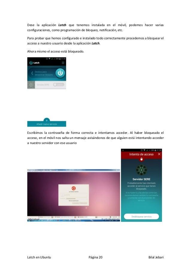 Latch en Ubuntu Página 20 Bilal Jebari Dese la aplicación Latch que tenemos instalada en el móvil, podemos hacer varias co...