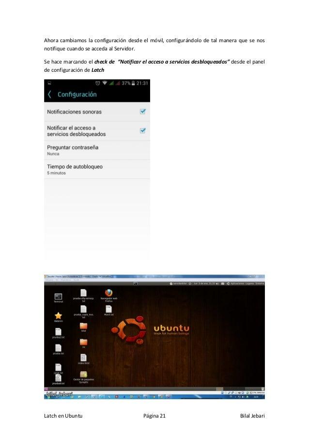 Latch en Ubuntu Página 21 Bilal Jebari Ahora cambiamos la configuración desde el móvil, configurándolo de tal manera que s...