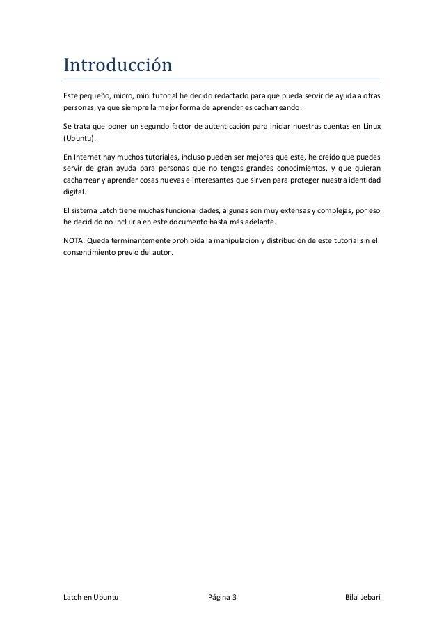 Latch en Ubuntu Página 3 Bilal Jebari Introduccion Este pequeño, micro, mini tutorial he decido redactarlo para que pueda ...