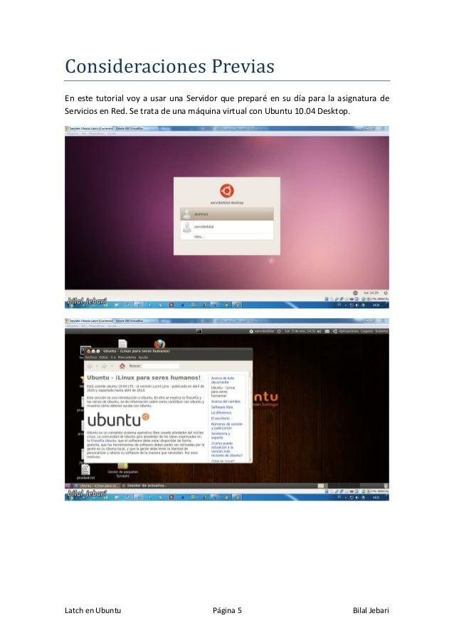 Latch en Ubuntu Página 5 Bilal Jebari Consideraciones Previas En este tutorial voy a usar una Servidor que preparé en su d...