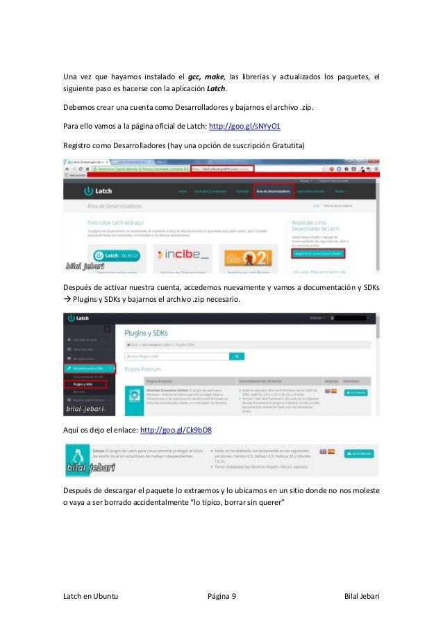Latch en Ubuntu Página 9 Bilal Jebari Una vez que hayamos instalado el gcc, make, las librerías y actualizados los paquete...
