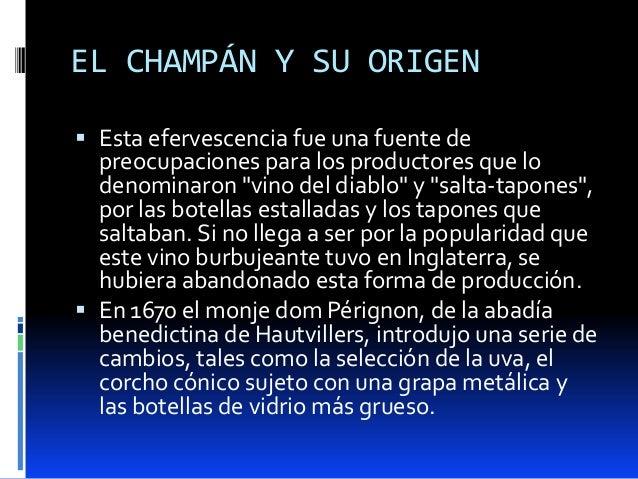 """EL CHAMPÁN Y SU ORIGEN Esta efervescencia fue una fuente depreocupaciones para los productores que lodenominaron """"vino de..."""