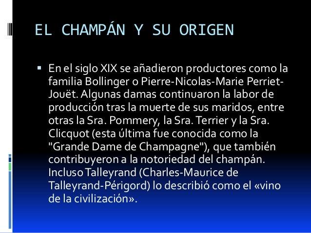 EL CHAMPÁN Y SU ORIGEN En el siglo XIX se añadieron productores como lafamilia Bollinger o Pierre-Nicolas-Marie Perriet-J...
