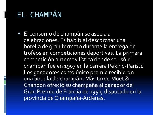 EL CHAMPÁN El consumo de champán se asocia acelebraciones. Es habitual descorchar unabotella de gran formato durante la e...