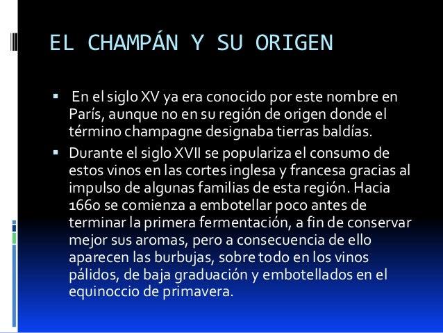 EL CHAMPÁN Y SU ORIGEN En el siglo XV ya era conocido por este nombre enParís, aunque no en su región de origen donde elt...
