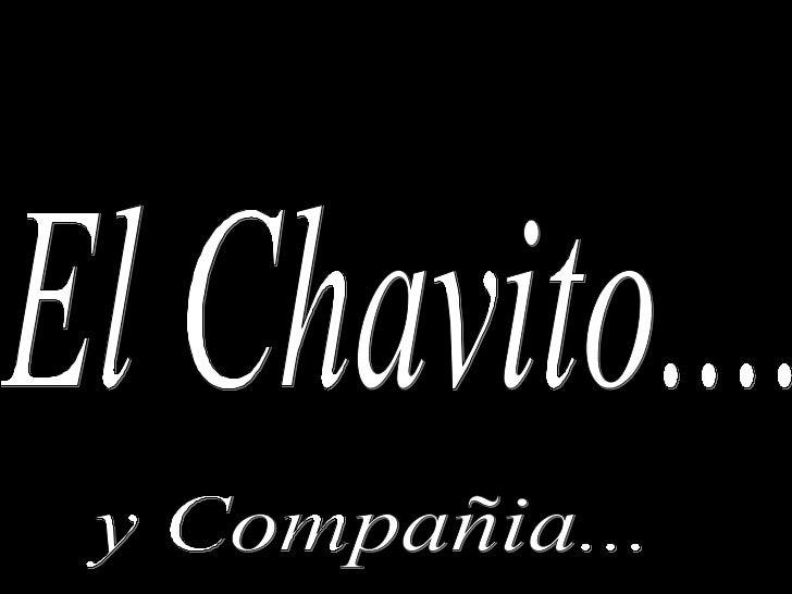El Chavito.... y Compañia...