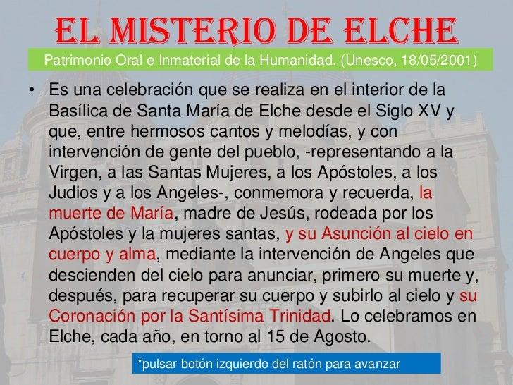 El misterio de elche Patrimonio Oral e Inmaterial de la Humanidad. (Unesco, 18/05/2001)• Es una celebración que se realiza...