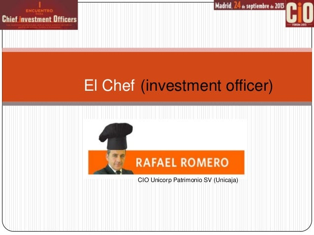 El Chef (investment officer)  CIO Unicorp Patrimonio SV (Unicaja)