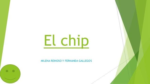 El chip MILENA REINOSO Y FERNANDA GALLEGOS