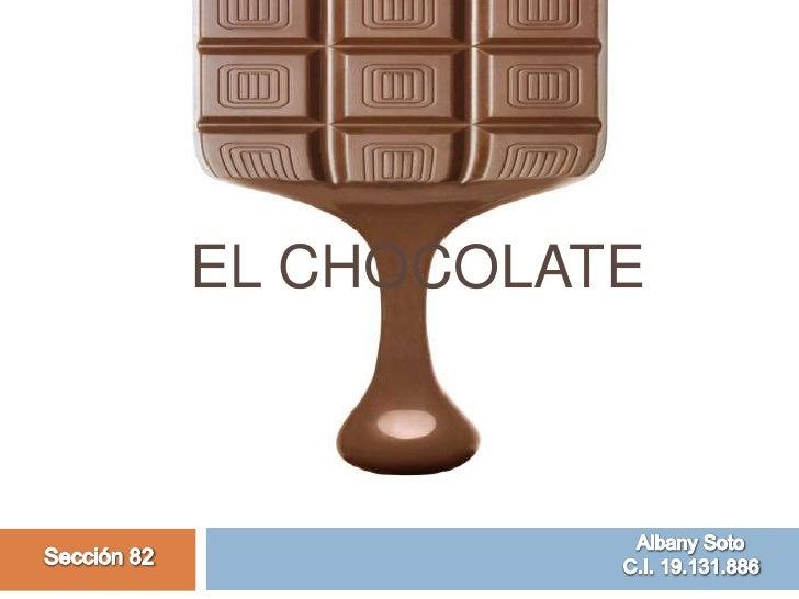El CHOCOLATE<br />                                                           Albany Soto<br />                            ...