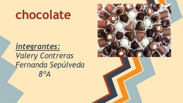chocolate integrantes: Valery Contreras Fernanda Sepúlveda 8ºA