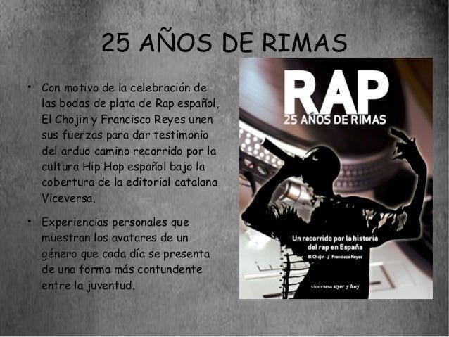 25 AÑOS DE RIMAS●    Con motivo de la celebración de    las bodas de plata de Rap español,    El Chojin y Francisco Reyes ...