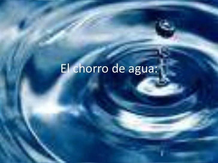 El chorro de agua:<br />