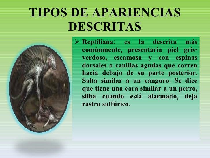 TIPOS DE APARIENCIAS DESCRITAS <ul><li>Reptiliana: es la descrita más comúnmente, presentaría piel gris-verdoso, escamosa ...