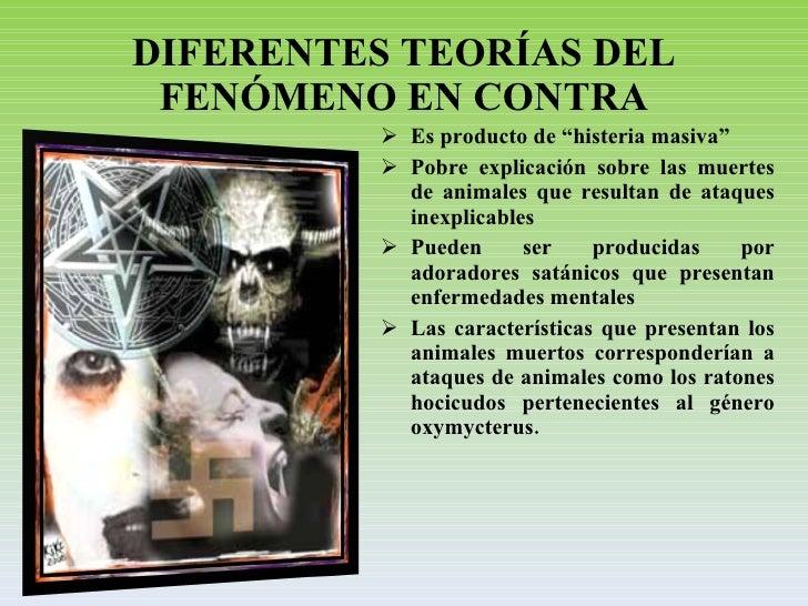 """DIFERENTES TEORÍAS DEL FENÓMENO EN CONTRA <ul><li>Es producto de """"histeria masiva"""" </li></ul><ul><li>Pobre explicación sob..."""