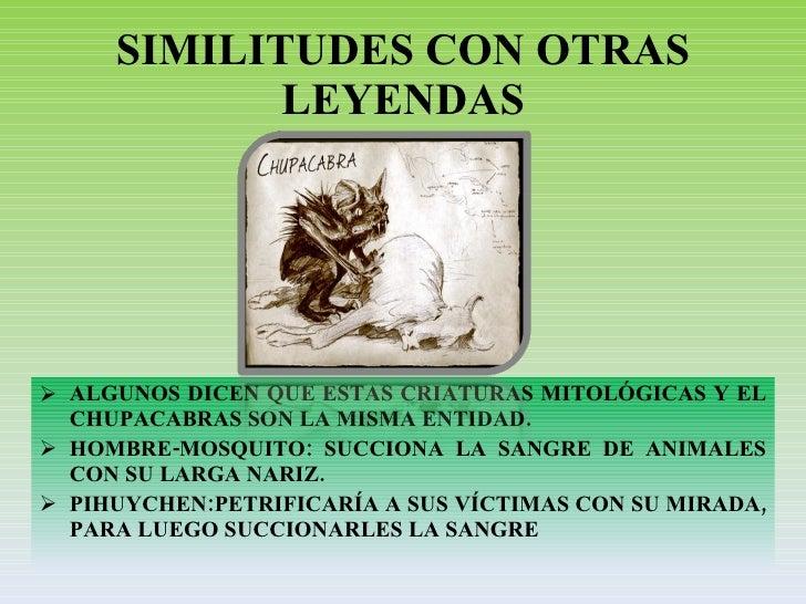 SIMILITUDES CON OTRAS LEYENDAS <ul><li>ALGUNOS DICEN QUE ESTAS CRIATURAS MITOLÓGICAS Y EL CHUPACABRAS SON LA MISMA ENTIDAD...