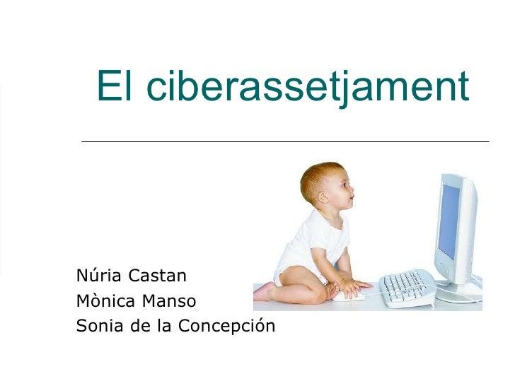 El ciberassetjament Núria Castan Mònica Manso  Sonia de la Concepción