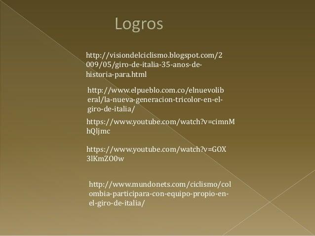 http://es.wikibooks.org/wiki/Ciclismo_de_r uta/Historia/Colombia http://www.vanguardia.com/deportes/otr os-deportes/209974...