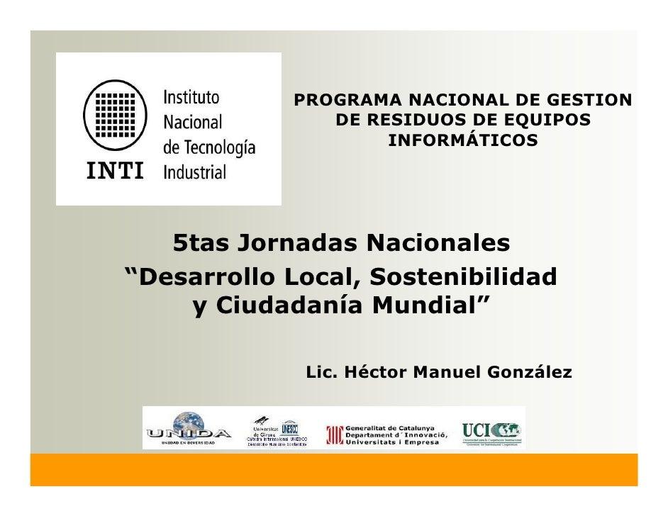 PROGRAMA NACIONAL DE GESTION                DE RESIDUOS DE EQUIPOS                     INFORMÁTICOS        5tas Jornadas N...