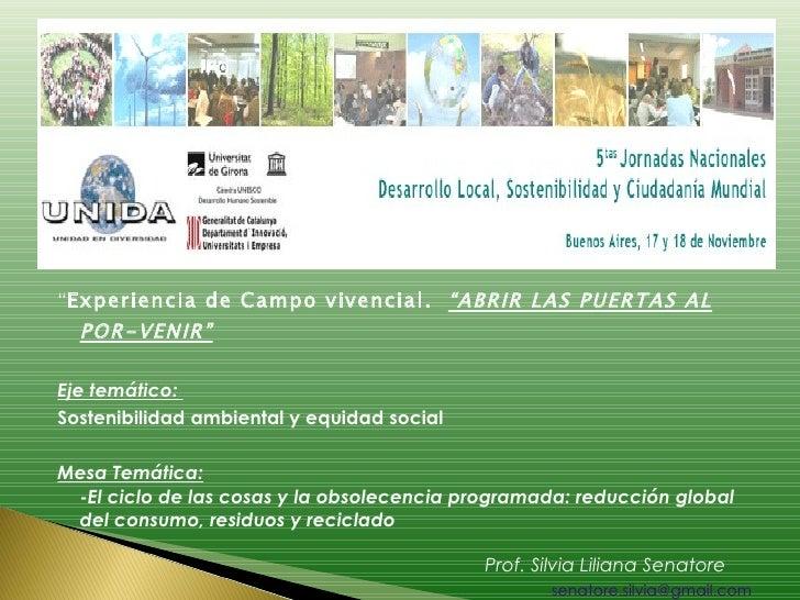 "<ul><li>"" Experiencia de Campo vivencial.  ""ABRIR LAS PUERTAS AL POR-VENIR"" </li></ul><ul><li>Eje temático:  </li></ul><ul..."