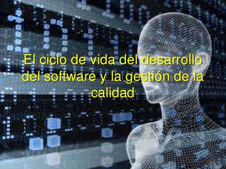 El ciclo de vida del desarrollodel software y la gestión de la            calidad