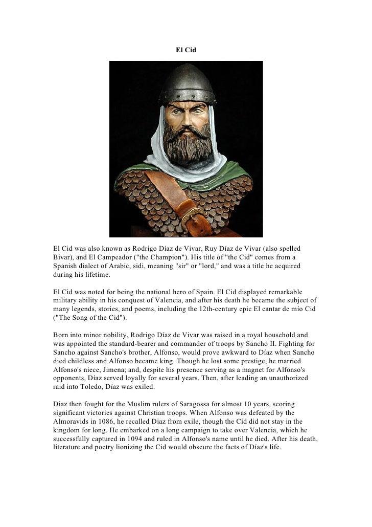 """El Cid     El Cid was also known as Rodrigo Díaz de Vivar, Ruy Díaz de Vivar (also spelled Bivar), and El Campeador (""""the ..."""