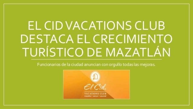 EL CIDVACATIONS CLUB DESTACA EL CRECIMIENTO TURÍSTICO DE MAZATLÁN Funcionarios de la ciudad anuncian con orgullo todas las...