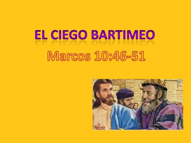El ciego bartimeo<br />Marcos 10:46-51 <br />