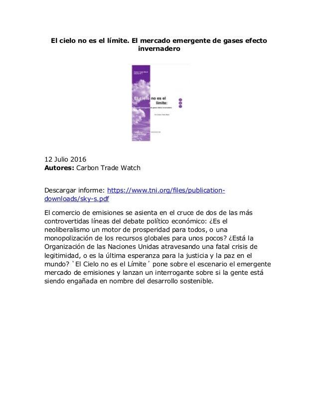 El cielo no es el límite. El mercado emergente de gases efecto invernadero 12 Julio 2016 Autores: Carbon Trade Watch Desca...