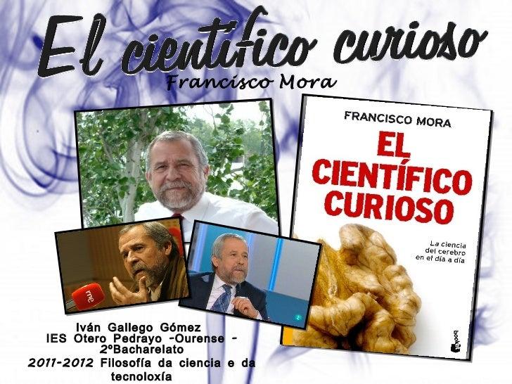 Iván Gallego Gómez  IES Otero Pedrayo -Ourense - 2ºBacharelato 2011-2012 Filosofía da ciencia e da tecnoloxía Profesor: Lu...