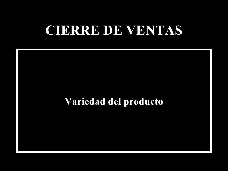 CIERRE DE VENTAS <ul><li>Variedad del producto </li></ul>Edición Joaquín Martínez R., joaquinmara@gmail.com