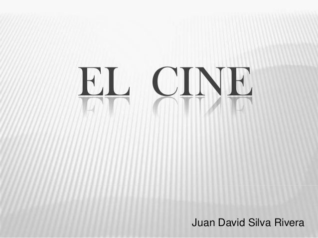 EL CINE Juan David Silva Rivera