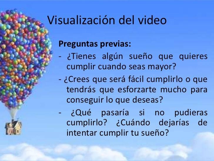 Visualización del video  Preguntas previas:  - ¿Tienes algún sueño que quieres     cumplir cuando seas mayor?  - ¿Crees qu...