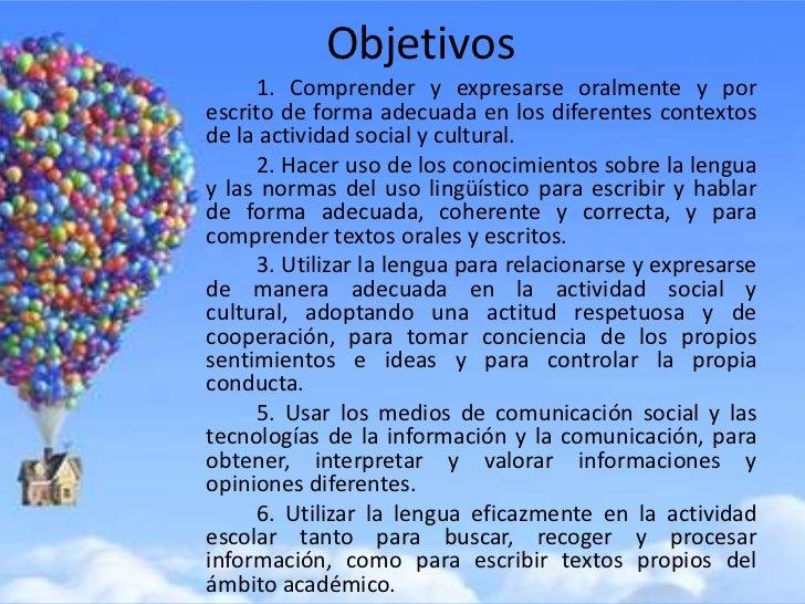 Objetivos     1. Comprender y expresarse oralmente y porescrito de forma adecuada en los diferentes contextosde la activid...