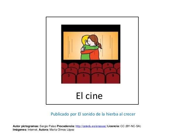 El cine Autor pictogramas: Sergio Palao Procedencia: http://catedu.es/arasaac/ Licencia: CC (BY-NC-SA) Imágenes: Internet....