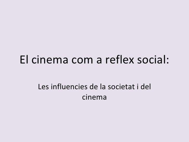El cinema com a reflex social: Les influencies de la societat i del cinema