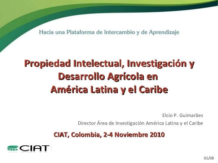Propiedad Intelectual, Investigación y Desarrollo Agrícola en  América Latina y el Caribe CIAT, Colombia, 2-4 Noviembre 20...