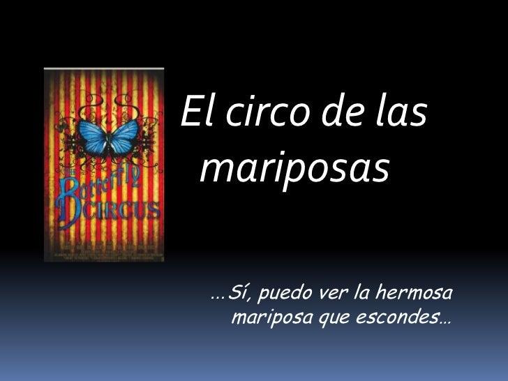 El circo de las mariposas …Sí, puedo ver la hermosa   mariposa que escondes…
