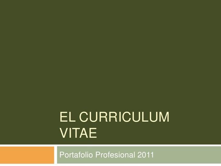EL CURRICULUM VITAE<br />Portafolio Profesional 2011<br />