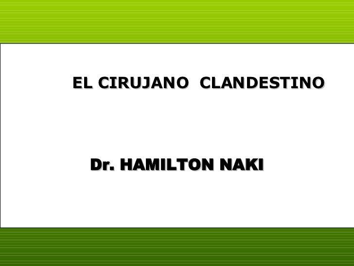Dr. HAMILTON NAKI EL CIRUJANO  CLANDESTINO
