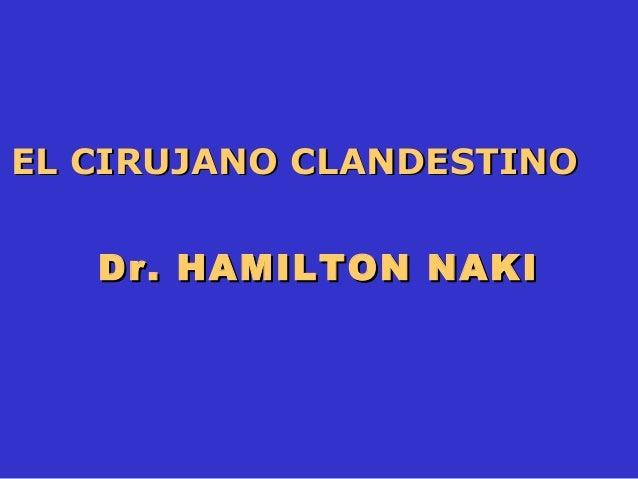 EL CIRUJANO CLANDESTINO   Dr. HAMILTON NAKI