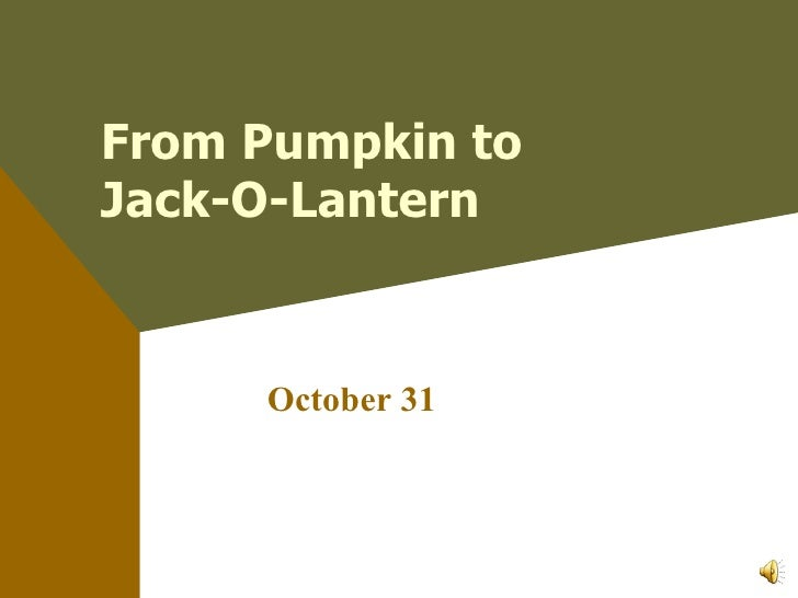 From Pumpkin to Jack-O-Lantern October 31