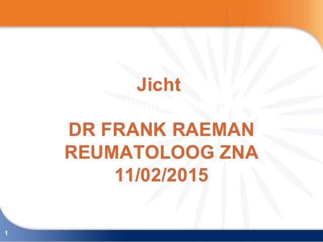1 Jicht DR FRANK RAEMAN REUMATOLOOG ZNA 11/02/2015 JIjjjjjjCHjijjichtjjjj