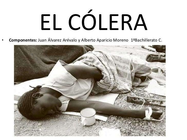 •                   EL CÓLERA    Componentes: Juan Álvarez Arévalo y Alberto Aparicio Moreno 1ºBachillerato C.