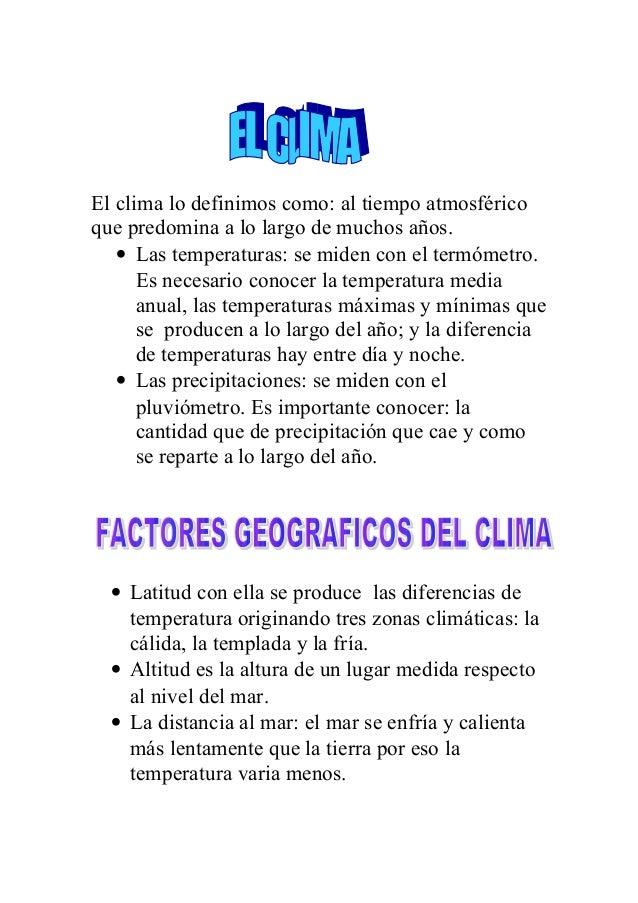 El clima lo definimos como: al tiempo atmosféricoque predomina a lo largo de muchos años.• Las temperaturas: se miden con ...