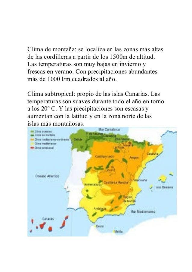 Clima de montaña: se localiza en las zonas más altasde las cordilleras a partir de los 1500m de altitud.Las temperaturas s...